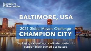 Baltimore City was selected as one of 50 Champion Cities finalists in the 2021 Global Mayors Challenge