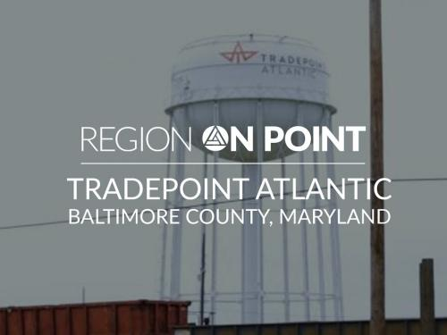 Region On Point Video: Baltimore County featuring Tradepoint Atlantic